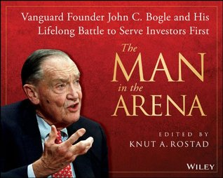 man-in-the-arena-john-bogle-and-his-lifelong-battle-to-serve-investors