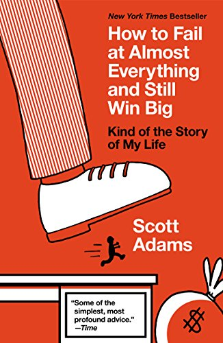 scott adams How to Fail at Almost Everything and Still Win Big, Kind of the Story of My Life