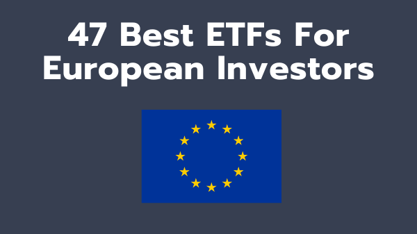 47 Best ETFS for European Investors